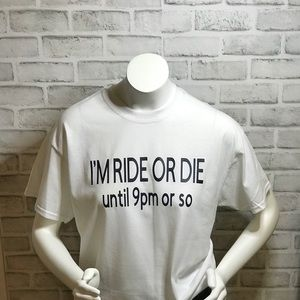 I'm ride or die T-shirt's